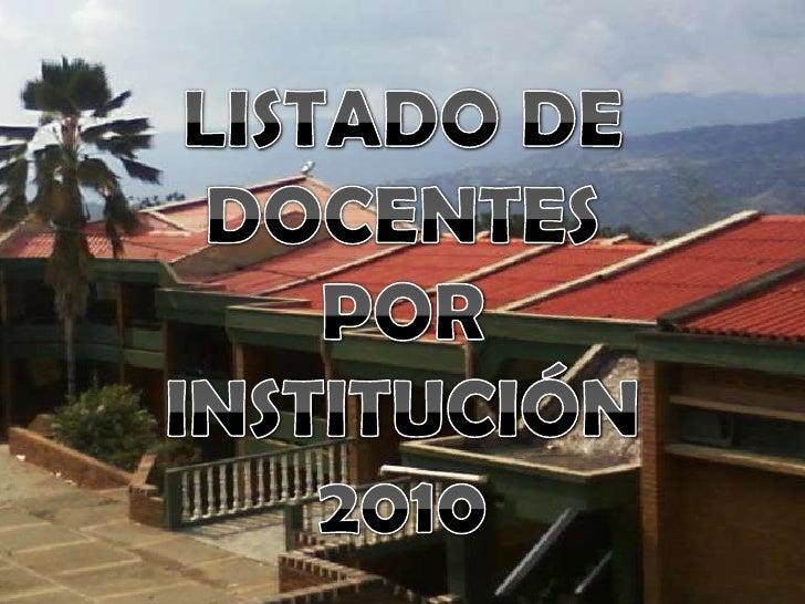 LISTADO DE DOCENTES <br />POR<br />INSTITUCIÓN<br />2010<br />