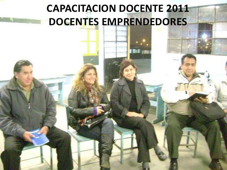CAPACITACION DOCENTE 2011DOCENTES EMPRENDEDORES