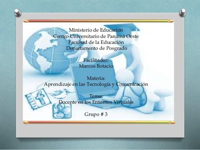 Ministerio de Educación  Centro Universitario de Panamá Oeste  Facultad de la Educación  Departamento de Posgrado  Facilit...