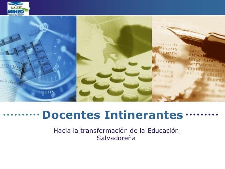 Docentes Intinerantes<br />Hacia la transformación de la Educación Salvadoreña<br />