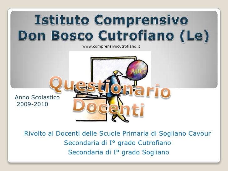 Istituto Comprensivo<br /> Don Bosco Cutrofiano (Le)<br />www.comprensivocutrofiano.it<br />Questionario Docenti<br />Anno...