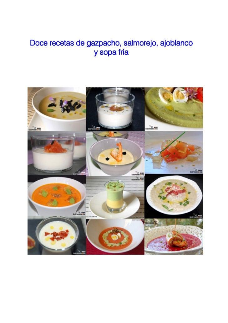 Doce recetas de gazpacho, salmorejo, ajoblanco                  y sopa fría