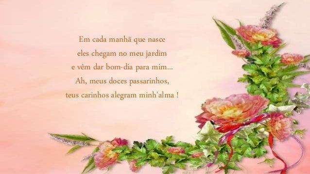 Bem-te-vi, que bom te ver por aqui... Lindo sabiá, quero ouvir teu gorjear, enquanto os beija-flores bailam no ar! Essa en...
