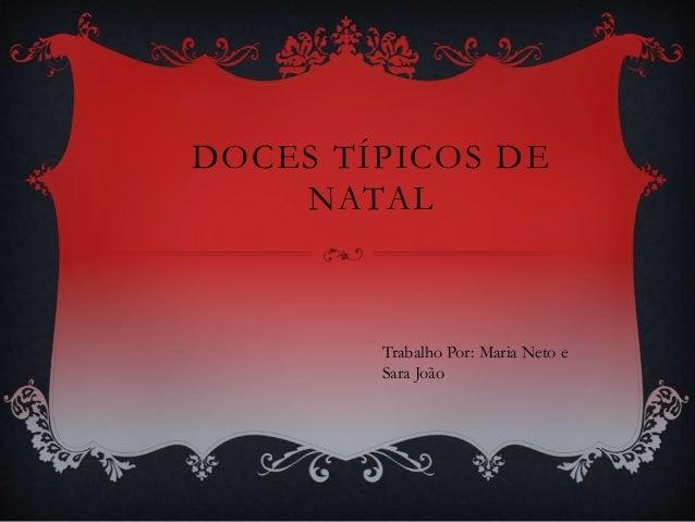 DOCES TÍPICOS DE  NATAL  Trabalho Por: Maria Neto e  Sara João