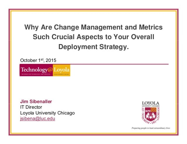 Why Are Change Management and Metrics Such Crucial Aspects to Your Overall Deployment Strategy. October 1st, 2015 Jim Sibe...