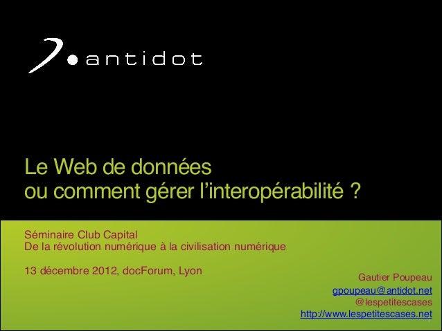 Le Web de données ou comment gérer l'interopérabilité ?Séminaire Club CapitalDe la révolution numérique à la civilisation...