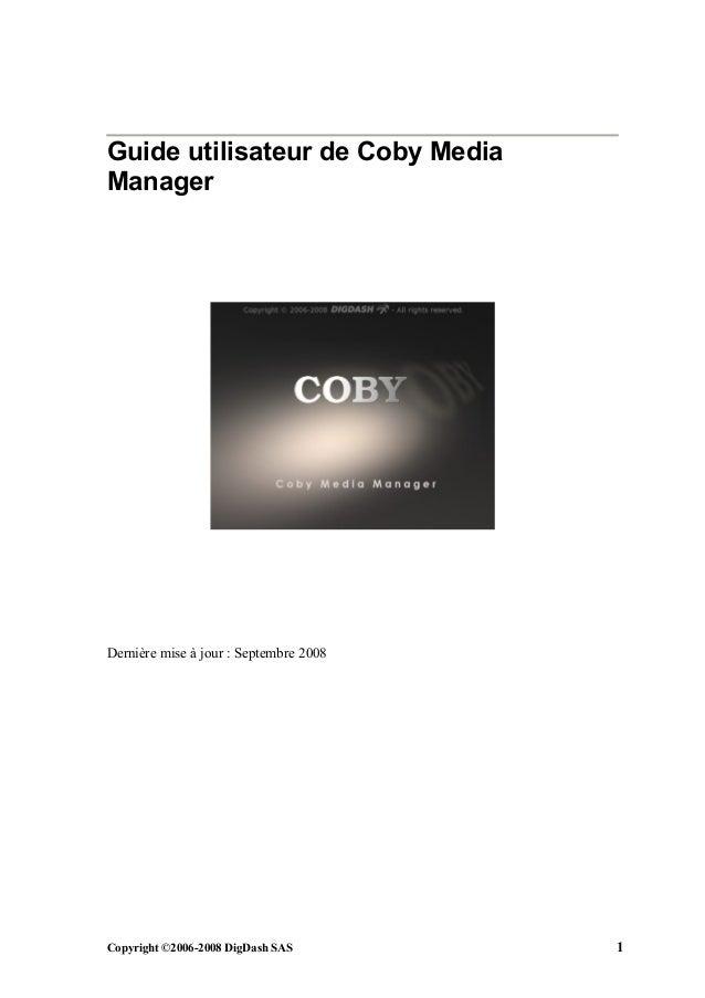 Guide utilisateur de Coby MediaManagerDernière mise à jour : Septembre 2008Copyright ©2006-2008 DigDash SAS        1