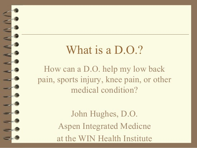 What is a D.O.? How can a D.O. help my low back pain, sports injury, knee pain, or other medical condition? John Hughes, D...