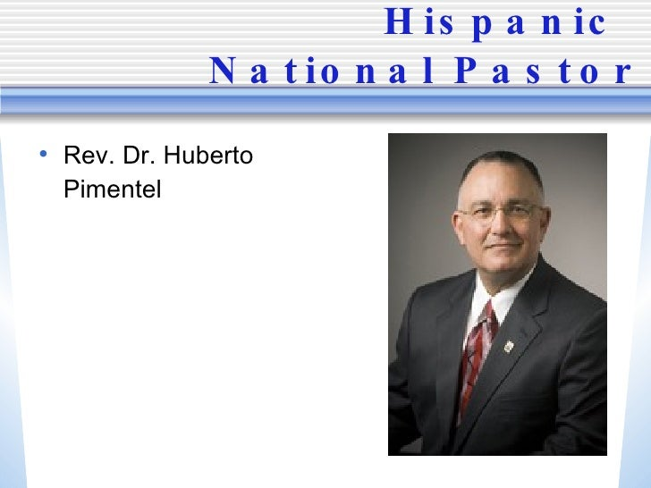Hispanic  National Pastor <ul><li>Rev. Dr. Huberto Pimentel </li></ul>