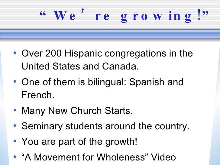 """We're growing!"" <ul><li>Over 200 Hispanic congregations in the United States and Canada. </li></ul><ul><li>One of them is..."