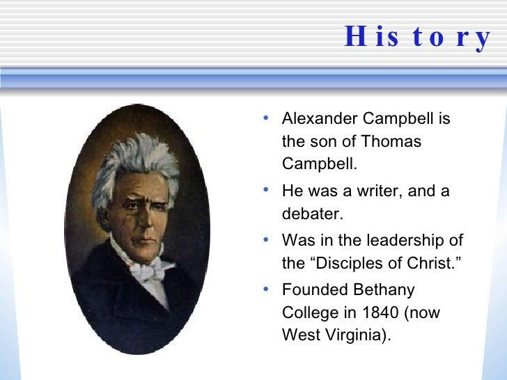 History <ul><li>Alexander Campbell is the son of Thomas Campbell. </li></ul><ul><li>He was a writer, and a debater. </li><...