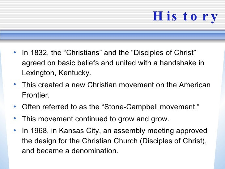 """History <ul><li>In 1832, the """"Christians"""" and the """"Disciples of Christ"""" agreed on basic beliefs and united with a handshak..."""