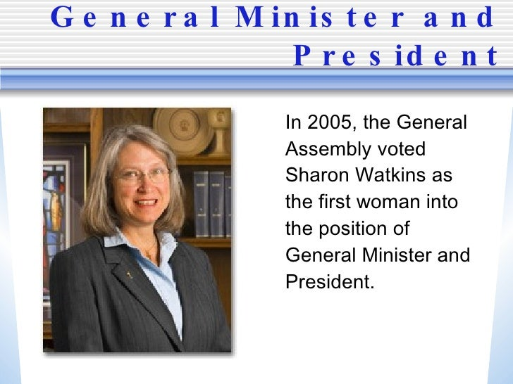 General Minister and President <ul><li>In 2005, the General Assembly voted Sharon Watkins as the first woman into the posi...