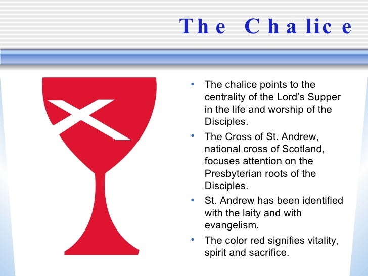 The Chalice <ul><li>The chalice points to the centrality of the Lord's Supper in the life and worship of the Disciples. </...