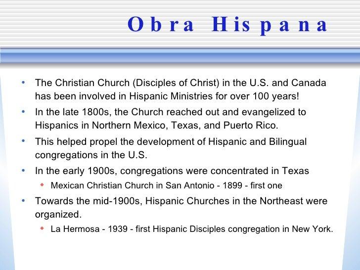Obra Hispana <ul><li>The Christian Church (Disciples of Christ) in the U.S. and Canada has been involved in Hispanic Minis...