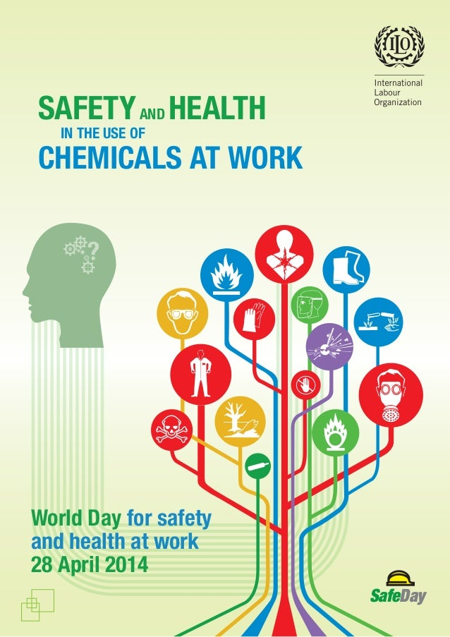 SAFETYAND HEALTH IN THE USE OF CHEMICALS AT WORK World Day for safety and health at work 28 April 2014 SafeDay