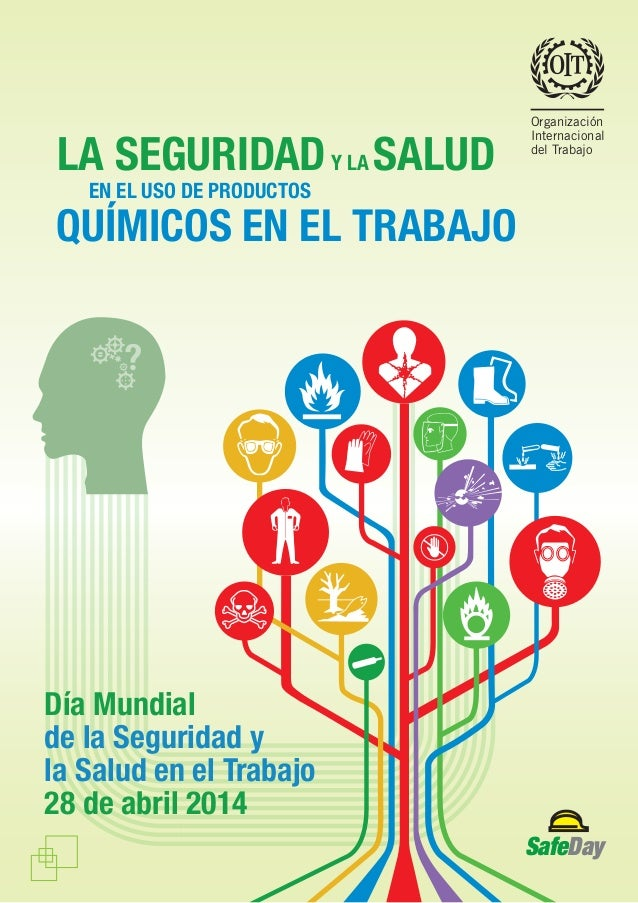 Día Mundial de la Seguridad y la Salud en el Trabajo 28 de abril 2014 SafeDay Organización Internacional del Trabajo QUÍMI...
