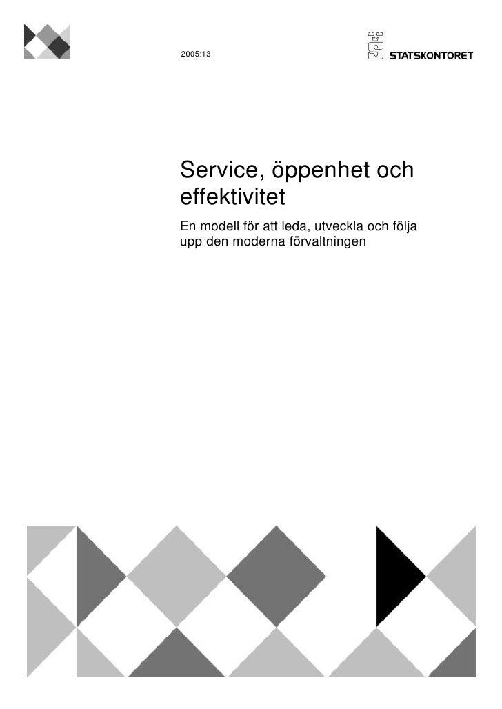 2005:13     Service, öppenhet och effektivitet En modell för att leda, utveckla och följa upp den moderna förvaltningen