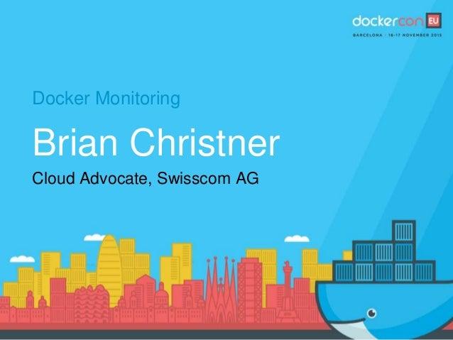 Docker Monitoring Brian Christner Cloud Advocate, Swisscom AG