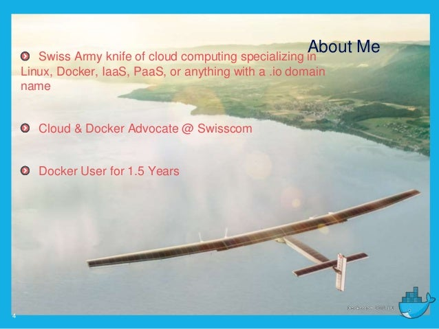 4 Swiss Army knife of cloud computing specializing in Linux, Docker, IaaS, PaaS, or anything with a .io domain name Cloud ...