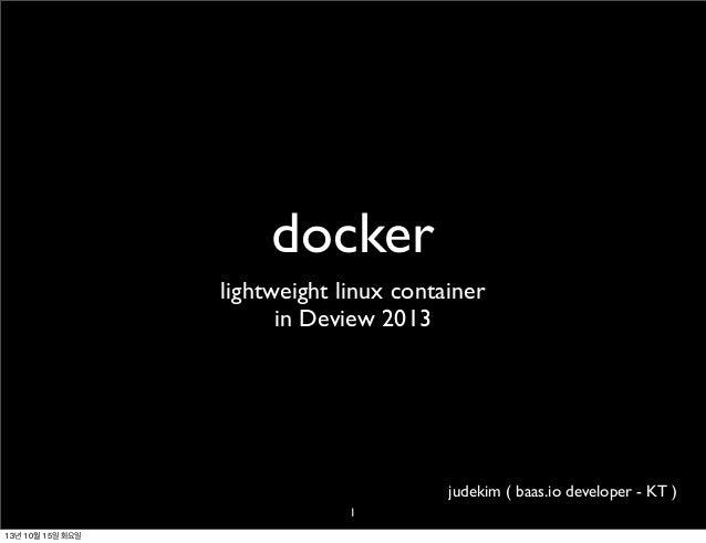 docker lightweight linux container in Deview 2013  judekim ( baas.io developer - KT ) 1 13년 10월 15일 화요일