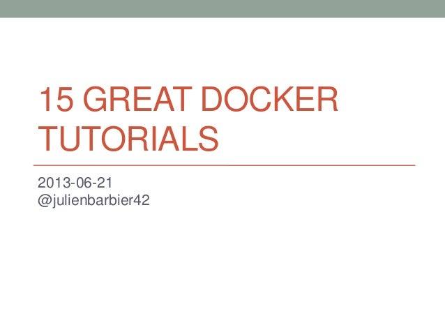 15 GREAT DOCKERTUTORIALS2013-06-21@julienbarbier42