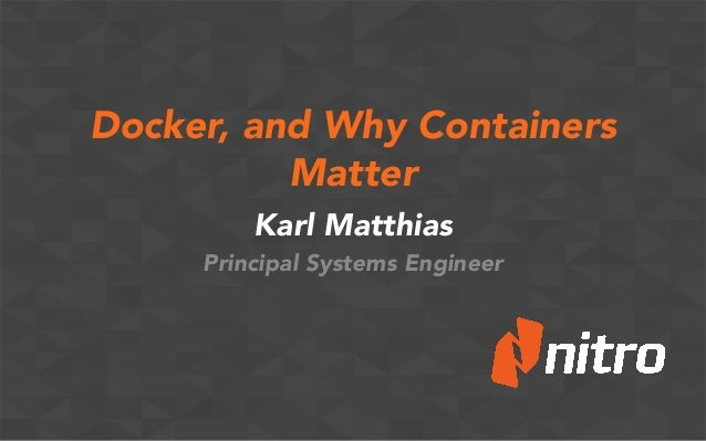 Docker, and Why Containers Matter Karl Matthias Principal Systems Engineer