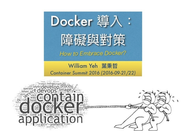 William Yeh Container Summit 2016 (2016-09-21/22) Docker 
