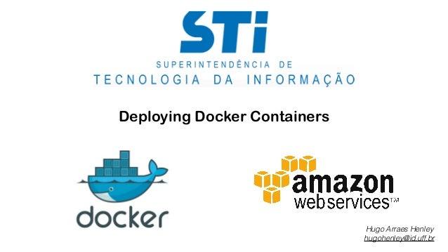Deploying Docker Containers  Hugo Arraes Henley  hugohenley@id.uff.br