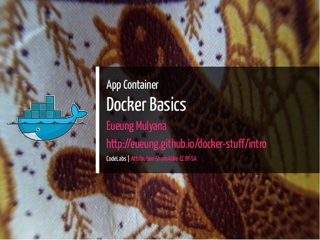 App Container Docker Basics Eueung Mulyana http://eueung.github.io/docker-stuff/intro CodeLabs | Attribution-ShareAlike CC...
