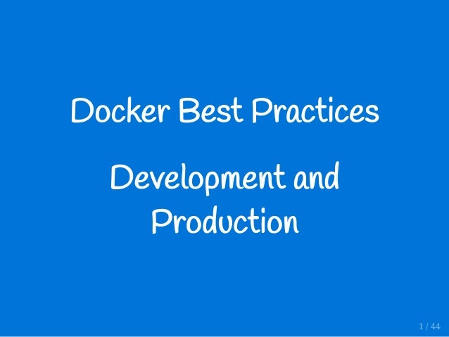 Docker�Best�Practices Development�and Production 1 / 44