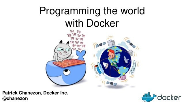 Patrick Chanezon, Docker Inc. @chanezon Programming the world with Docker