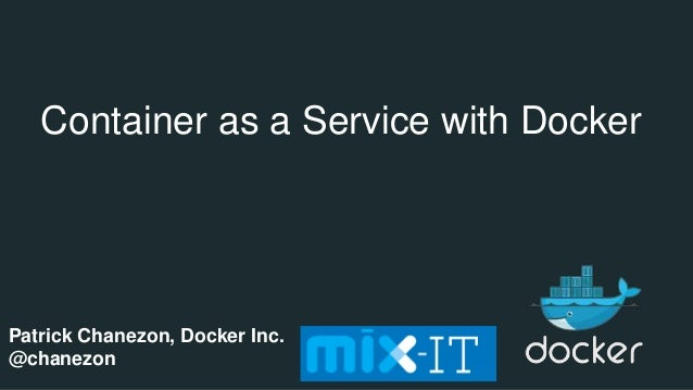Container as a Service with Docker Patrick Chanezon, Docker Inc. @chanezon