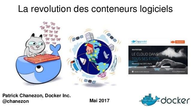 Patrick Chanezon, Docker Inc. @chanezon La revolution des conteneurs logiciels Mai 2017