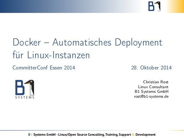 Docker – Automatisches Deployment  für Linux-Instanzen  CommitterConf Essen 2014 28. Oktober 2014  Christian Rost  Linux C...
