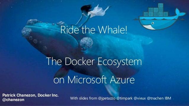 Patrick Chanezon, Docker Inc. @chanezon The Docker Ecosystem With slides from @jpetazzo @timpark @vieux @tnachen IBM on Mi...
