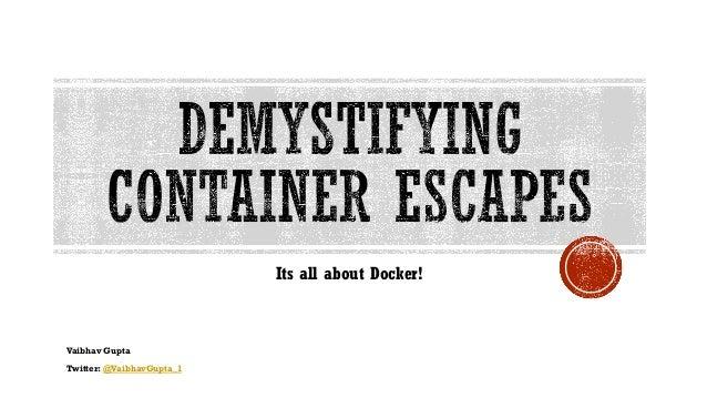 Vaibhav Gupta Twitter: @VaibhavGupta_1 Its all about Docker!
