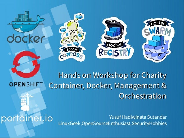 Hands on Workshop for CharityHands on Workshop for Charity Container, Docker, Management &Container, Docker, Management & ...