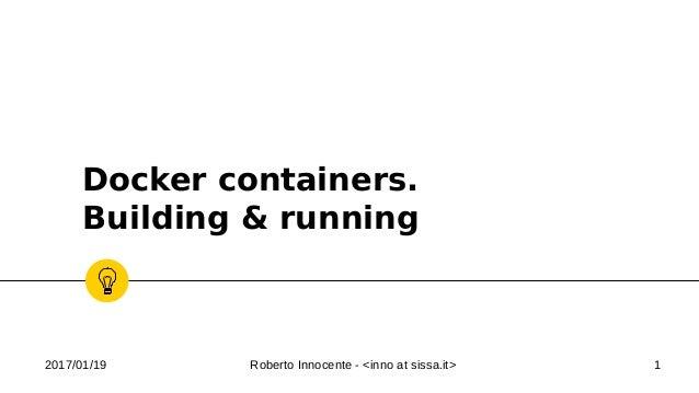 2017/01/19 Roberto Innocente - <inno at sissa.it> 1 Docker containers. Building & running