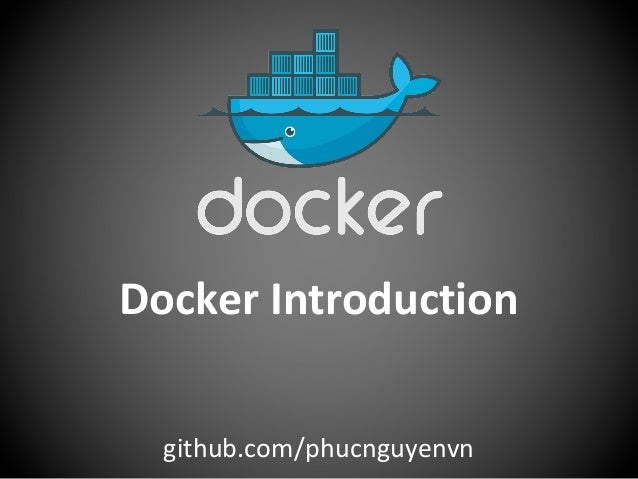 Docker Introduction github.com/phucnguyenvn