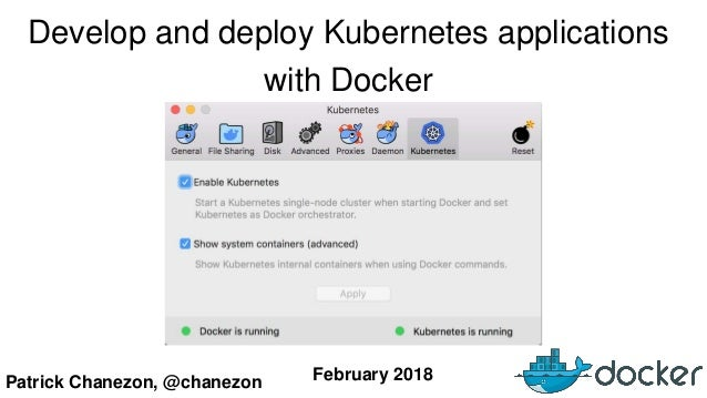 Patrick Chanezon, @chanezon February 2018 Develop and deploy Kubernetes applications with Docker