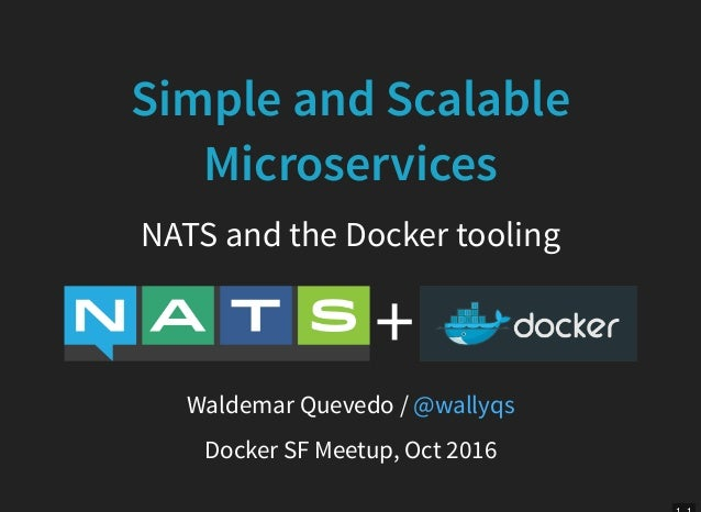 Simple and Scalable Microservices NATS and the Docker tooling + Waldemar Quevedo / @wallyqs Docker SF Meetup, Oct 2016