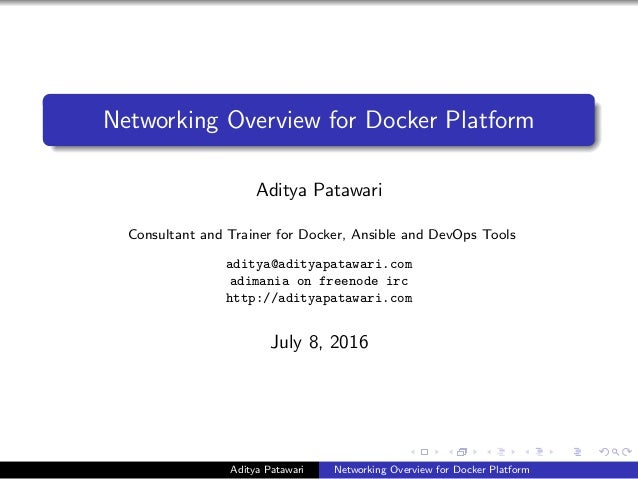 Networking Overview for Docker Platform Aditya Patawari Consultant and Trainer for Docker, Ansible and DevOps Tools aditya...