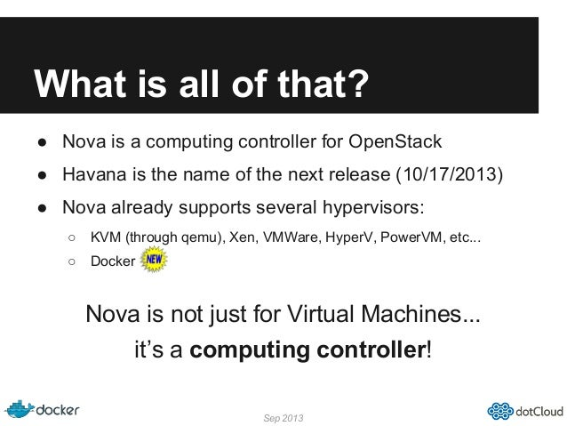 What is all of that? ● Nova is a computing controller for OpenStack ● Havana is the name of the next release (10/17/2013) ...