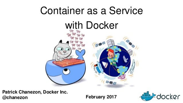 Patrick Chanezon, Docker Inc. @chanezon Container as a Service with Docker February 2017