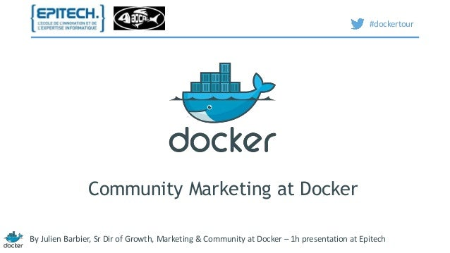 Community Marketing at Docker  #dockertour  By Julien Barbier, Sr Dir of Growth, Marketing & Community at Docker – 1h pres...