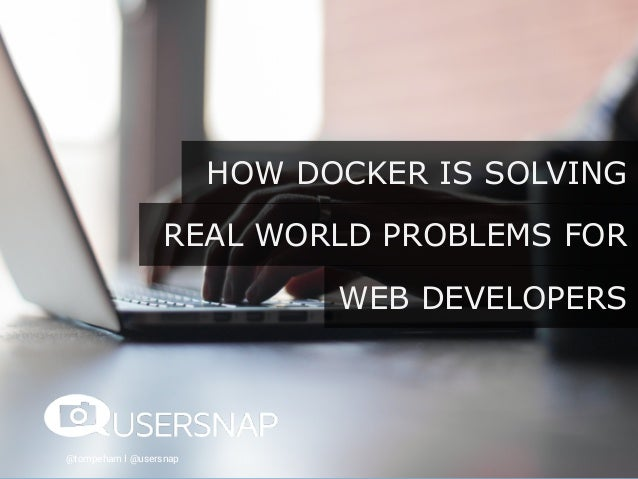 @tompeham I @usersnap HOW DOCKER IS SOLVING REAL WORLD PROBLEMS FOR WEB DEVELOPERS