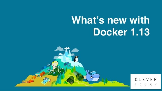 CleverToday What's new with Docker 1.13