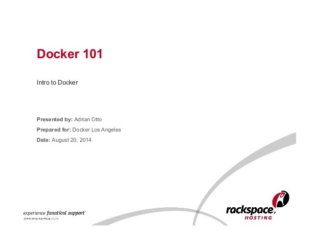 Docker 101  Intro to Docker  Presented by: Adrian Otto  Prepared for: Docker Los Angeles  Date: August 20, 2014
