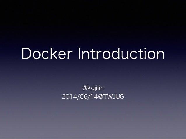 Docker Introduction @kojilin 2014/06/14@TWJUG